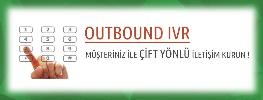 Outbound IVR ( Etkileşimli Sesli Yanıt Sistemi )